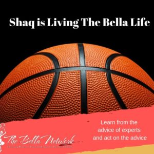 How Shaq is Living The Bella Life
